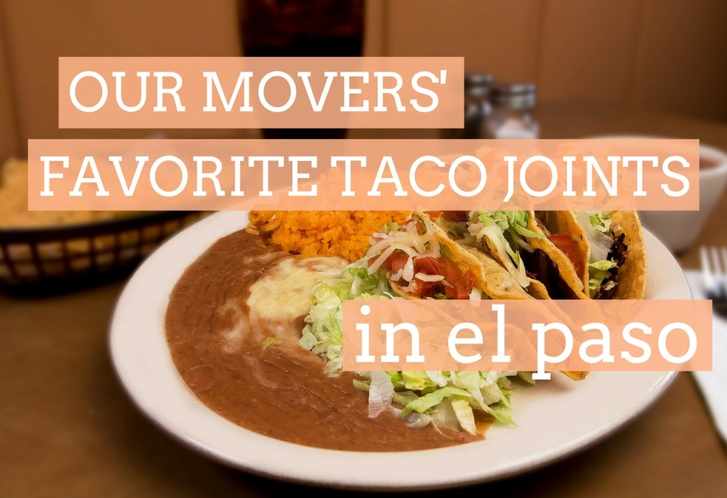 Our Movers Favorite Taco Joints In El Paso